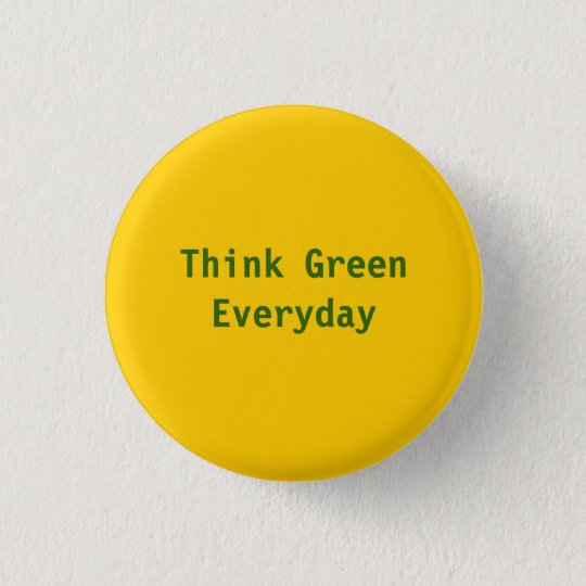 Think Green, Everyday - Customised 3 Cm Round Badge