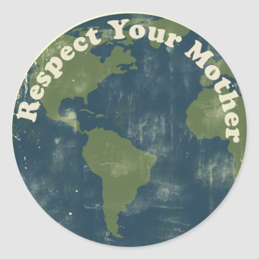 think green Respect your Mother Earth Round Sticker