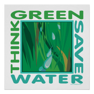 Think Green Save Water Posters