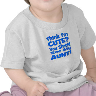 Think I m Cute You should see my AUNT blue Shirt