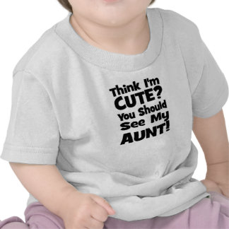 Think I m Cute You should see my AUNT T Shirts