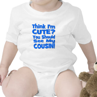 Think I m Cute You Should See My Cousin Tshirts