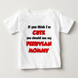 Think I'm Cute Peruvian Mommy Baby T-Shirt