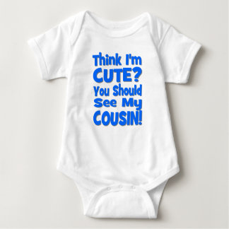 Think I'm Cute? You Should See My Cousin! Baby Bodysuit