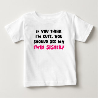 Think I'm cute, you should see my twin sister Baby T-Shirt