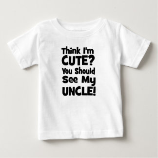 Think I'm Cute?  You should see my UNCLE! Baby T-Shirt