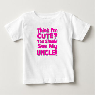 Think I'm Cute?  You should see my UNCLE! pink Tee Shirts