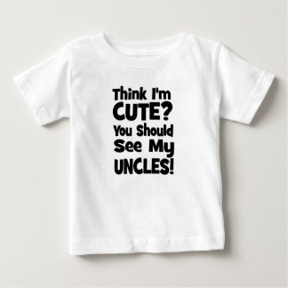 Think I'm Cute?  You should see my UNCLES! Baby T-Shirt