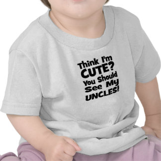 Think I'm Cute?  You should see my UNCLES! T-shirt