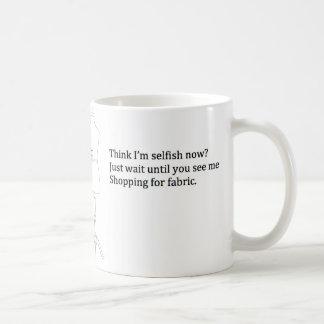 """""""Think I'm Selfish Now?"""" Mug"""