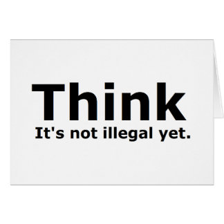 Think it s not illegal yet political gear greeting cards