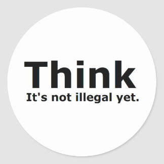 Think it's not illegal yet political gear classic round sticker