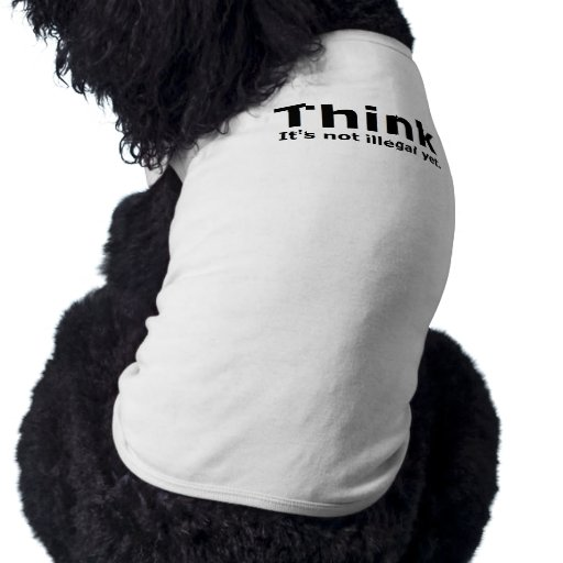 Think it's not illegal yet political gear pet t shirt