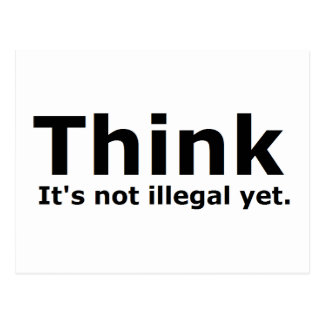 Think it's not illegal yet political gear postcard
