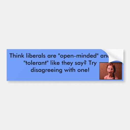 Think liberals are open-minded? bumper sticker