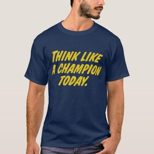 Think Like A Champion T-Shirt