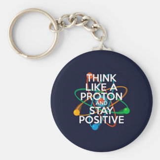 Think like a proton and stay positive key ring