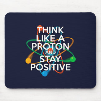 Think like a proton and stay positive mouse mat