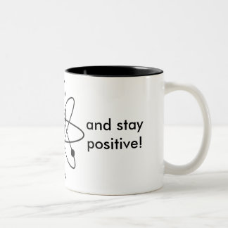 Think like a proton and stay positive! Mug