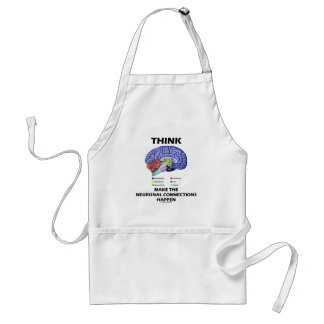 Think Make The Neuronal Connections Happen (Brain) Standard Apron