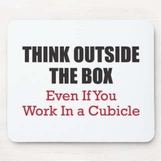Think Outside the Box Even If You Work inA Cubicle Mouse Pad