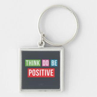 Think Positive Do Positive Be Positive Keychain