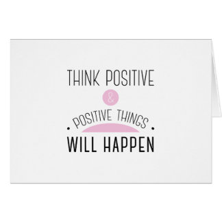 Think Positive & positive things will happen Greeting Card