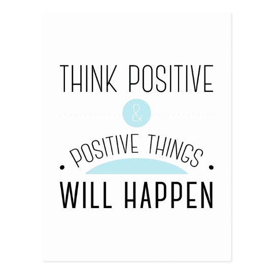 Think Positive Positive Things Will Happen Postcard Zazzlecouk