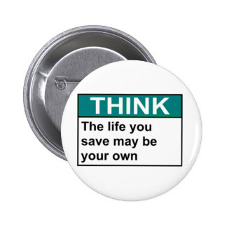 THINK The Life You Save May Be Your Own 6 Cm Round Badge