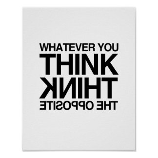 THINK THE OPPOSITE -.png Poster