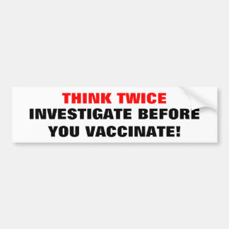 THINK TWICE, INVESTIGATE BEFORE YO... - Customized Bumper Sticker