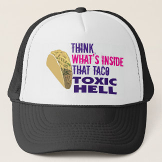 Think, what's inside that taco trucker hat