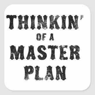 Thinkin' of a Master Plan Square Sticker