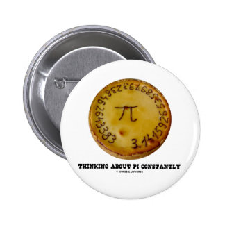 Thinking About Pi Constantly Pi Pie Math Humor Button