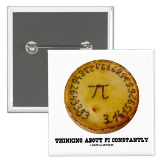 Thinking About Pi Constantly Pi Pie Math Humor Buttons