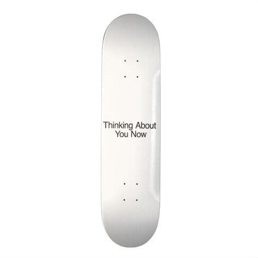 Thinking About You Now Skate Board Deck