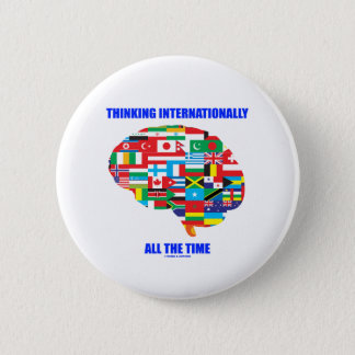 Thinking Internationally All The Time Flags Brain 6 Cm Round Badge