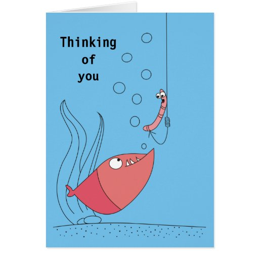 Greeting Cards: www.zazzle.co.uk/thinking_of_you_cartoon_fish_and_worm_cards...