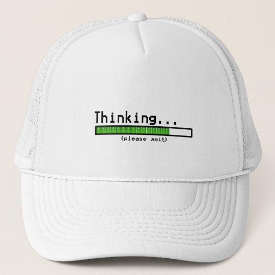 Thinking Please Wait Trucker Hat