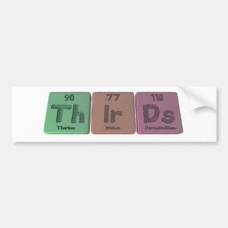 Thirds-Th-Ir-Ds-Thorium-Iridium-Darmstadtium.png Car Bumper Sticker