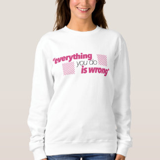 Thirsty Wear - 'Everything you do' Womens Jumper Sweatshirt