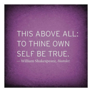 """This above all, to thine own self be true"" Poster"