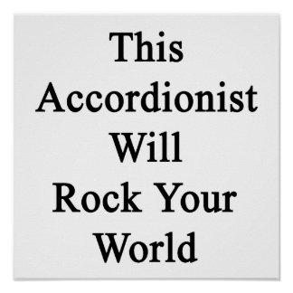 This Accordionist Will Rock Your World Posters