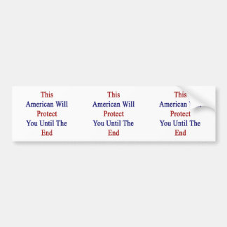 This American Will Protect You Until The End Bumper Stickers