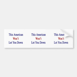 This American Won t Let You Down Bumper Stickers