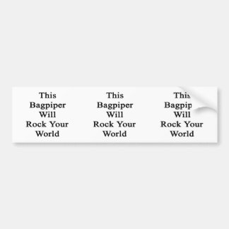 This Bagpiper Will Rock Your World Bumper Sticker