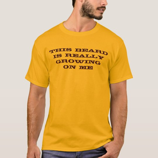 This Beard is Really Growing on Me T-Shirt