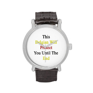 This Belgian Will Protect You Until The End Wrist Watch