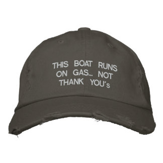 """This boat runs on gas... Not """"Thank You's"""" Embroidered Cap"""