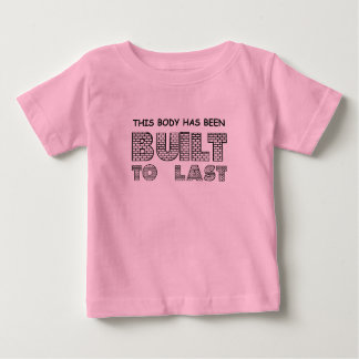 THIS BODY HAS BEEN BUILT TO LAST BABY T-Shirt